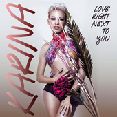 Love Right Next To You by Karina