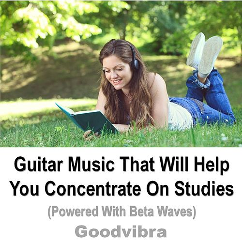 Guitar Music That Will Help You Concentrate On Studies by Goodvibra