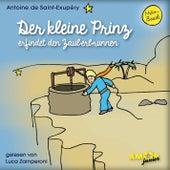 Der kleine Prinz erfindet den Zauberbrunnen (Ungekürzt) by Antoine de Saint-Exupéry