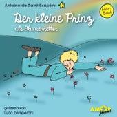 Der kleine Prinz als Blumenretter (Ungekürzt) by Antoine de Saint-Exupéry