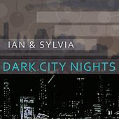 Dark City Nights by Ian and Sylvia