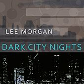 Dark City Nights by Lee Morgan