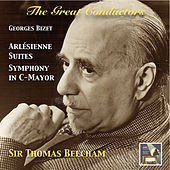 The Great Conductors: Sir Thomas Beecham Conducts Georges Bizet's L'Arlésienne Suites & Symphony in C Major (Remastered 2015) by Various Artists