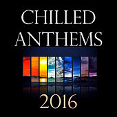 Chilled Anthems 2016 de Various Artists