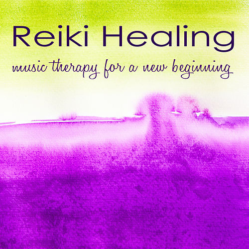 Reiki Healing - Music Therapy for a New Beginning by Various Artists