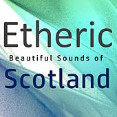 Etheric: Beautiful Sounds of Scotland by Various Artists
