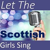 Let the Scottish Girls Sing! di Various Artists