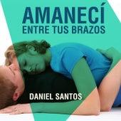 Amanecí Entre Tus Brazos by Daniel Santos