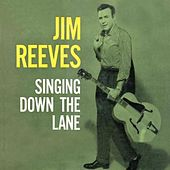 Singing Down the Lane by Jim Reeves