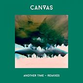 Another Time (The Remixes) by Canvas