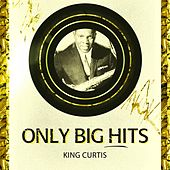 Only Big Hits by King Curtis