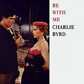 Be With Me von Charlie Byrd