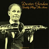 Daddy Plays the Horn (Remastered 2015) von Dexter Gordon