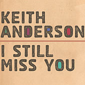 I Still Miss You by Keith Anderson