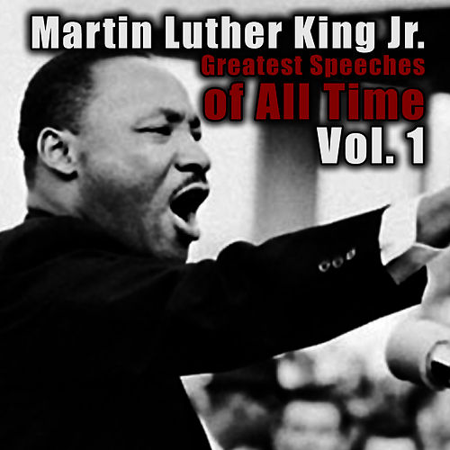 Greatest Speeches Of All Time Vol. 1 by Martin Luther King, Jr.