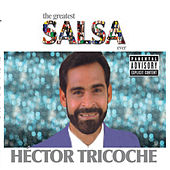 The Greatest Salsa Ever by Hector Tricoche