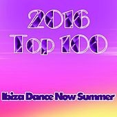 2016 Top 100: Ibiza Dance Now Summer (Essential EDM Electro Latin House Hits) by Various Artists