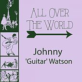 All Over The World von Johnny 'Guitar' Watson