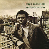 Reconstruction by Hugh Masekela