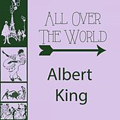 All Over The World by Albert King