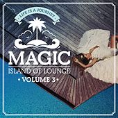 Magic Island Of Lounge Vol.3 (Life is a journey) by Various Artists