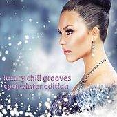 Luxury Chill Grooves - Cool Winter Edition (Smooth and Soulful Lounge High Class Selection) by Various Artists