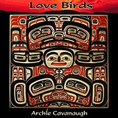 Love Birds by Archie Cavanaugh