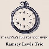 It's Always Time For Good Music von Ramsey Lewis