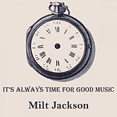 It's Always Time For Good Music by Milt Jackson