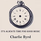 It's Always Time For Good Music von Charlie Byrd