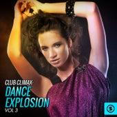 Club Climax: Dance Explosion, Vol. 3 von Various Artists