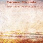This Kind of Melody (Remastered) de Carmen Miranda