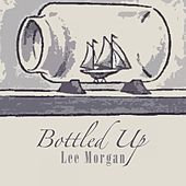 Bottled Up by Lee Morgan
