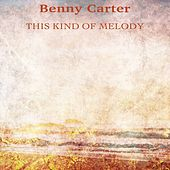 This Kind of Melody (Remastered) de Benny Carter