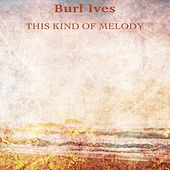 This Kind of Melody (Remastered) by Burl Ives