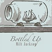 Bottled Up by Milt Jackson