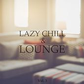 Lazy Chill & Lounge, Vol. 3 (Chilled Afternoon Tunes) by Various Artists