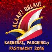 Alaaf! Helau! Karneval, Fasching & Fastnacht 2016 by Various Artists