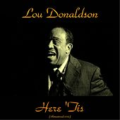 Here 'Tis (Remastered 2015) by Lou Donaldson