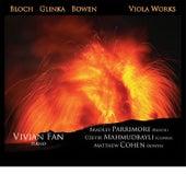 Bloch, Glinka, Bowen: Viola Works by Vivian Fan