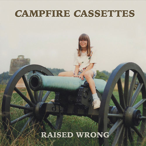 Raised Wrong by Campfire Cassettes