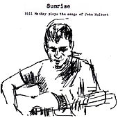 Sunrise : Bill MacKay Plays the Songs of John Hulburt by Bill Mackay