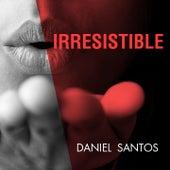 Irresistible by Daniel Santos