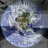 Let Us Be Heroes de Chris Haze