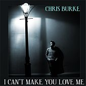 I Can't Make You Love Me by Chris Burke (Children's)