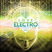 Love Electro, Vol. 3 (20 Best Electro House Tunes) by Various Artists
