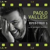 Episodio 1 ... In questo mondo de Paolo Vallesi