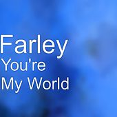 You're My World by Farley