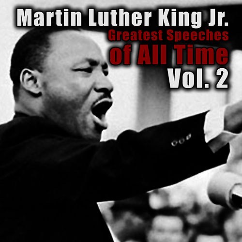 Greatest Speeches Of All Time Vol. 2 by Martin Luther King, Jr.