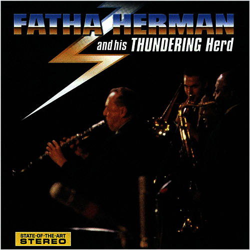 Fatha Herman and His Thundering Herd by Woody Herman